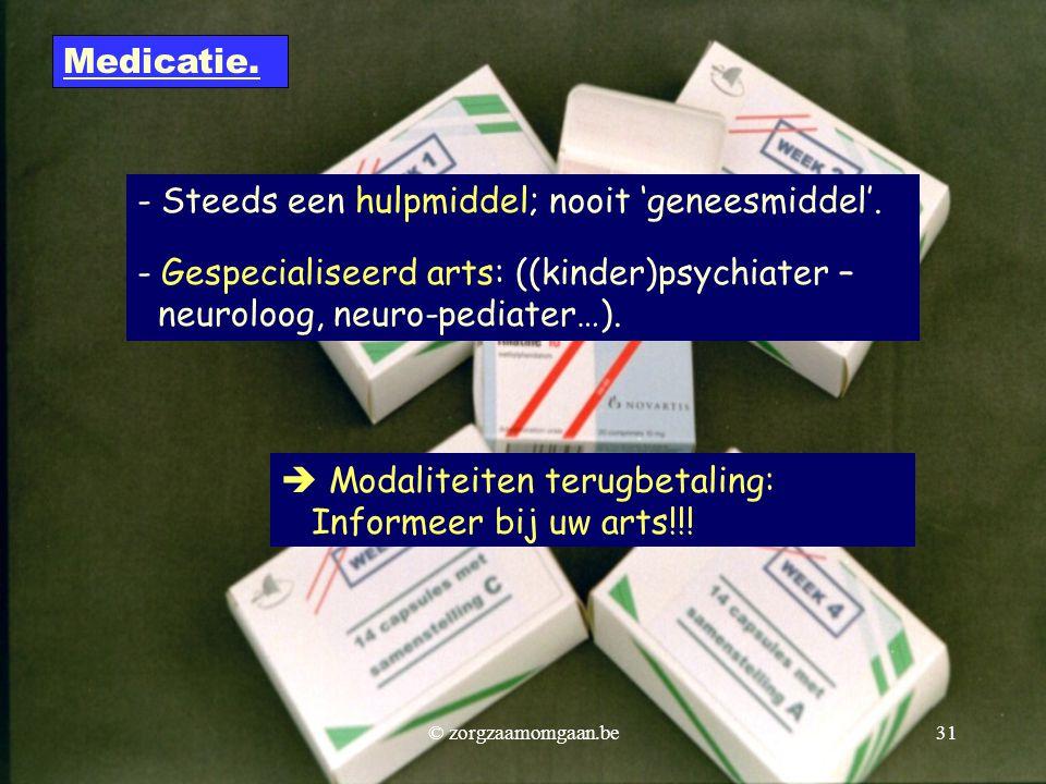 - Steeds een hulpmiddel; nooit 'geneesmiddel'. - Gespecialiseerd arts: ((kinder)psychiater – neuroloog, neuro-pediater…). Medicatie.  Modaliteiten te