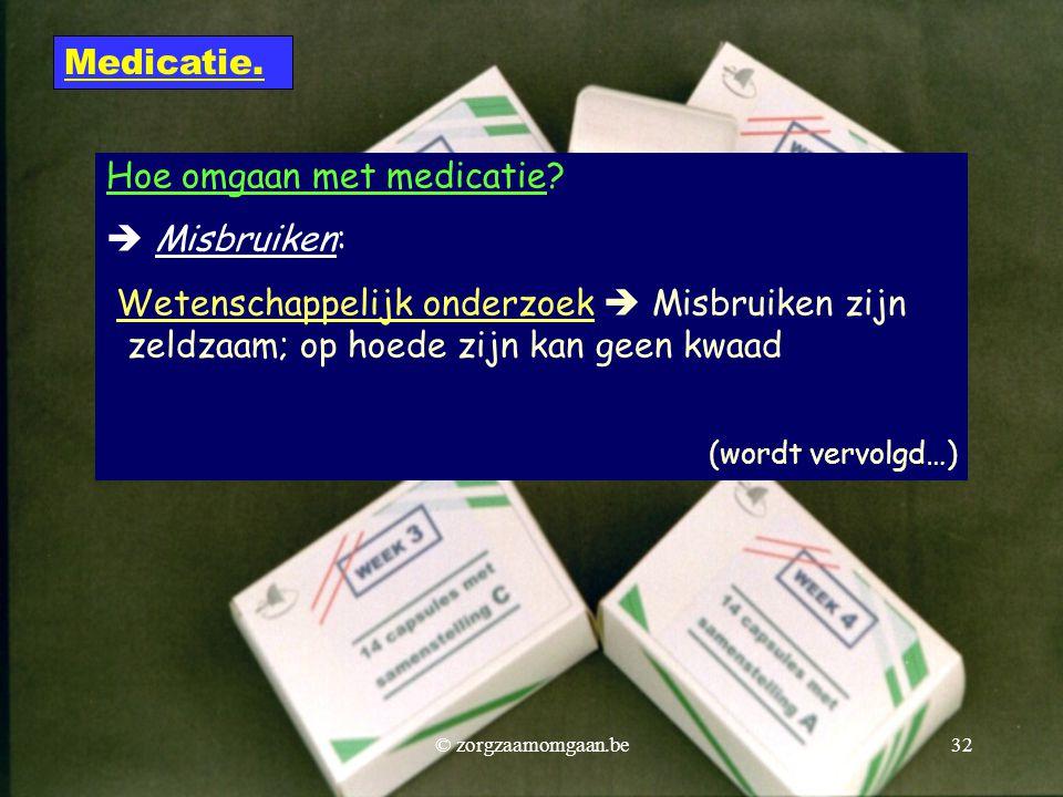 Hoe omgaan met medicatie?  Misbruiken: Wetenschappelijk onderzoek  Misbruiken zijn zeldzaam; op hoede zijn kan geen kwaad (wordt vervolgd…) Medicati