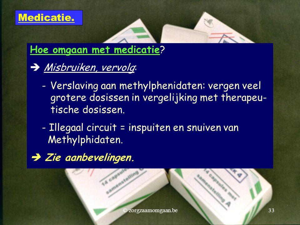 Hoe omgaan met medicatie?  Misbruiken, vervolg: - Verslaving aan methylphenidaten: vergen veel grotere dosissen in vergelijking met therapeu- tische