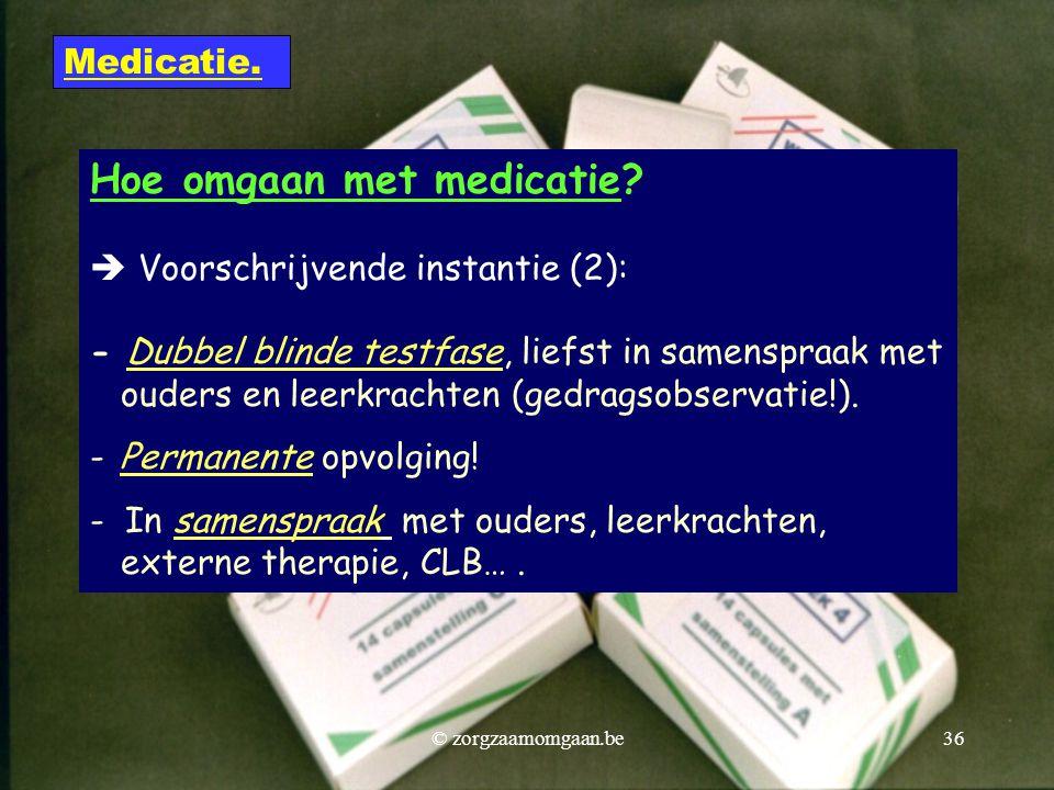 Hoe omgaan met medicatie?  Voorschrijvende instantie (2): - Dubbel blinde testfase, liefst in samenspraak met ouders en leerkrachten (gedragsobservat