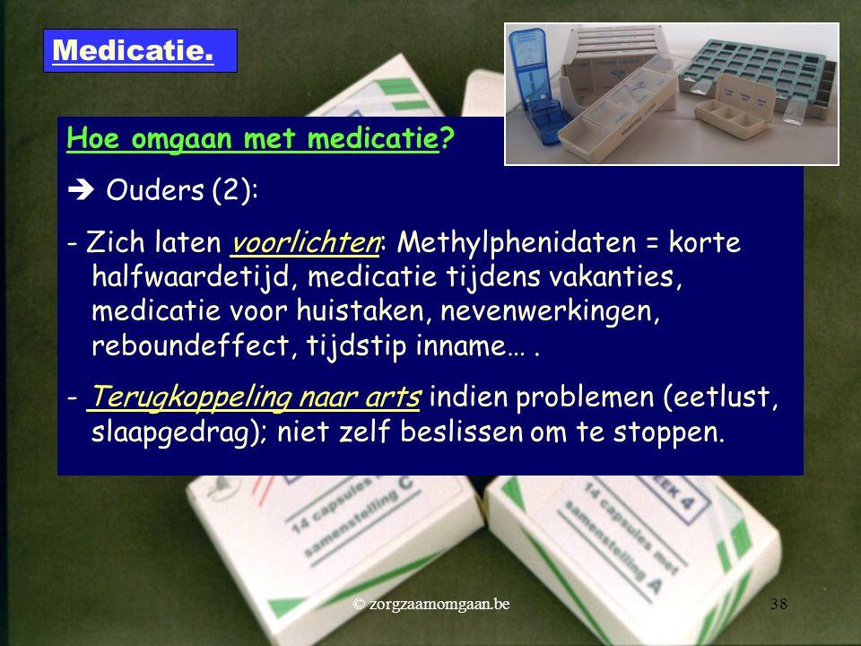 Hoe omgaan met medicatie?  Ouders (2): - Zich laten voorlichten: Methylphenidaten = korte halfwaardetijd, medicatie tijdens vakanties, medicatie voor