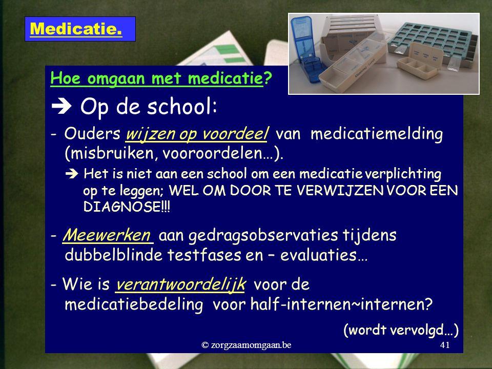 Hoe omgaan met medicatie?  Op de school: - Ouders wijzen op voordeel van medicatiemelding (misbruiken, vooroordelen…).  Het is niet aan een school o