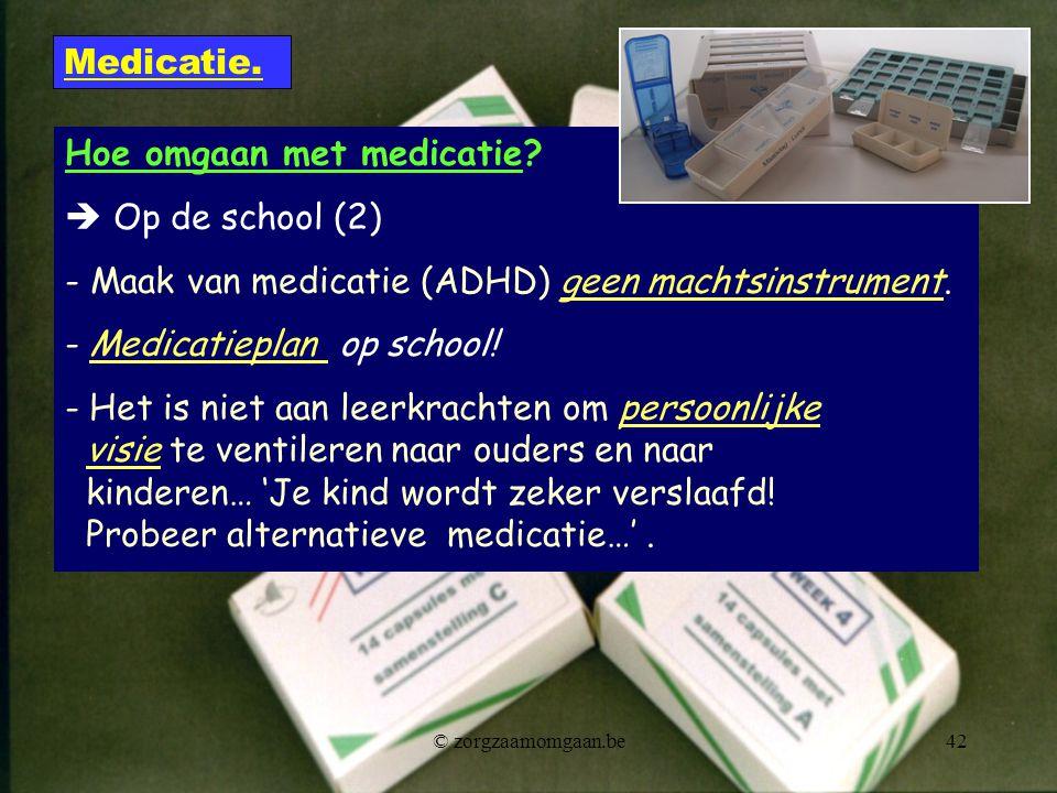 Hoe omgaan met medicatie?  Op de school (2) - Maak van medicatie (ADHD) geen machtsinstrument. - Medicatieplan op school! - Het is niet aan leerkrach