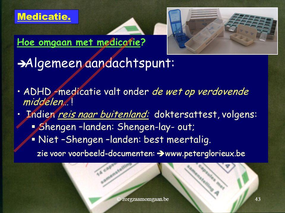 Hoe omgaan met medicatie?  Algemeen aandachtspunt: • ADHD –medicatie valt onder de wet op verdovende middelen… ! • Indien reis naar buitenland: dokte