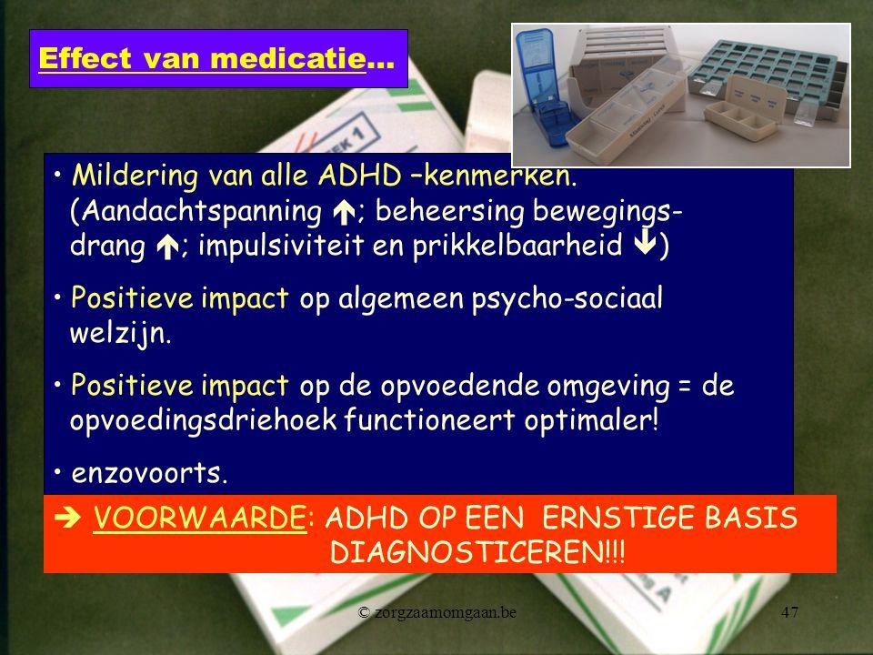 • Mildering van alle ADHD –kenmerken. (Aandachtspanning  ; beheersing bewegings- drang  ; impulsiviteit en prikkelbaarheid  ) • Positieve impact op