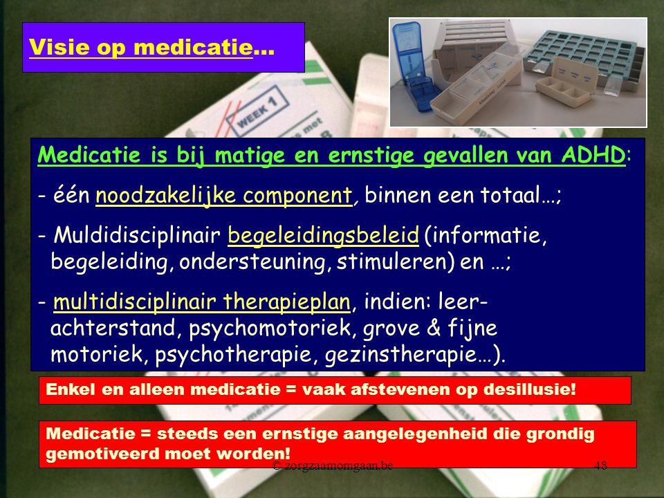 Visie op medicatie… Medicatie is bij matige en ernstige gevallen van ADHD: - één noodzakelijke component, binnen een totaal…; - Muldidisciplinair bege