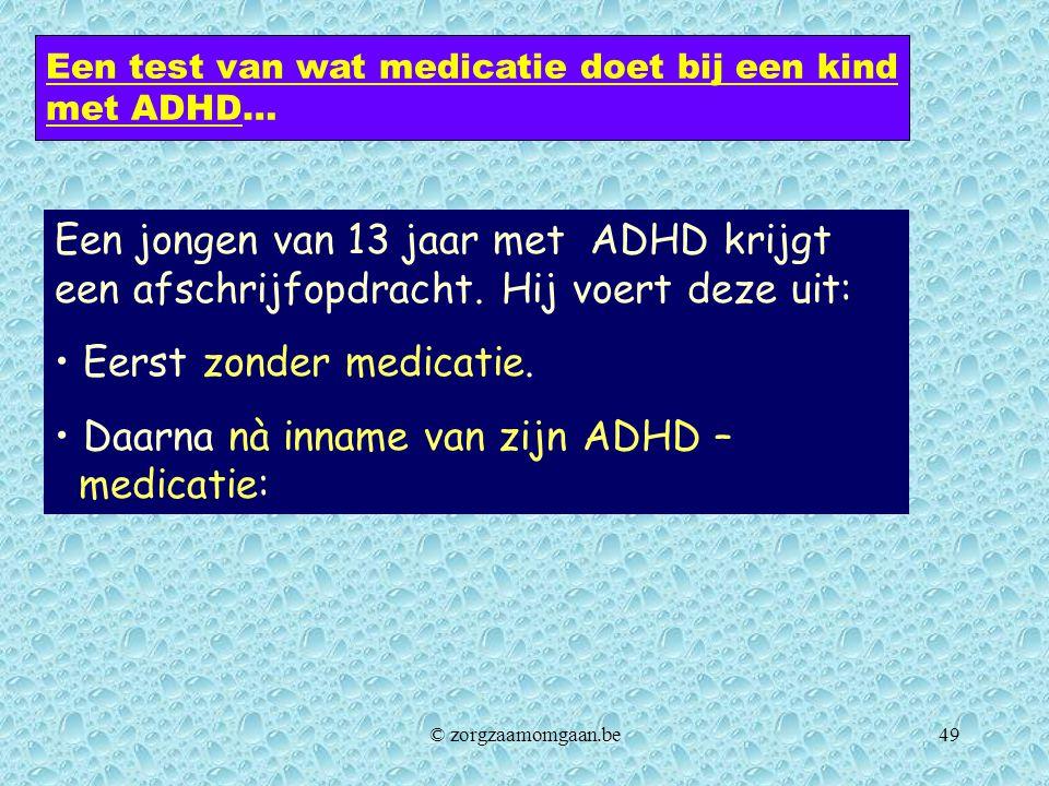 Een test van wat medicatie doet bij een kind met ADHD… Een jongen van 13 jaar met ADHD krijgt een afschrijfopdracht. Hij voert deze uit: • Eerst zonde