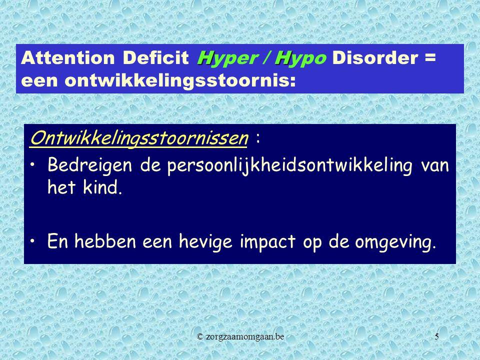 Ontwikkelingsstoornissen : •Bedreigen de persoonlijkheidsontwikkeling van het kind. •En hebben een hevige impact op de omgeving. HH Attention Deficit