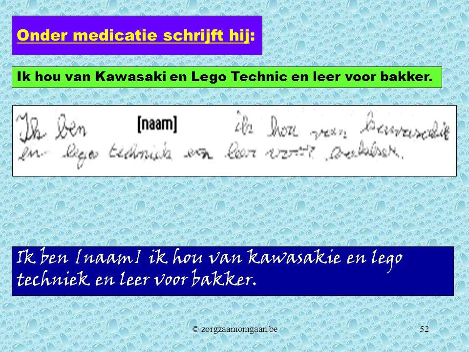 Onder medicatie schrijft hij: Ik ben [naam] ik hou van kawasakie en lego techniek en leer voor bakker. Ik hou van Kawasaki en Lego Technic en leer voo