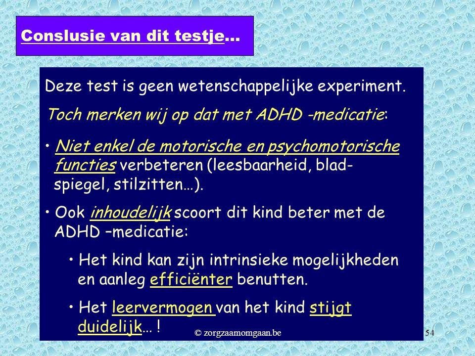 Deze test is geen wetenschappelijke experiment. Toch merken wij op dat met ADHD -medicatie: • Niet enkel de motorische en psychomotorische functies ve