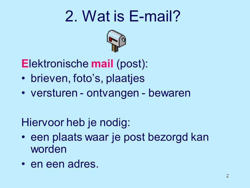 2 2. Wat is E-mail? Elektronische mail (post): •brieven, foto's, plaatjes •versturen - ontvangen - bewaren Hiervoor heb je nodig: •een plaats waar je