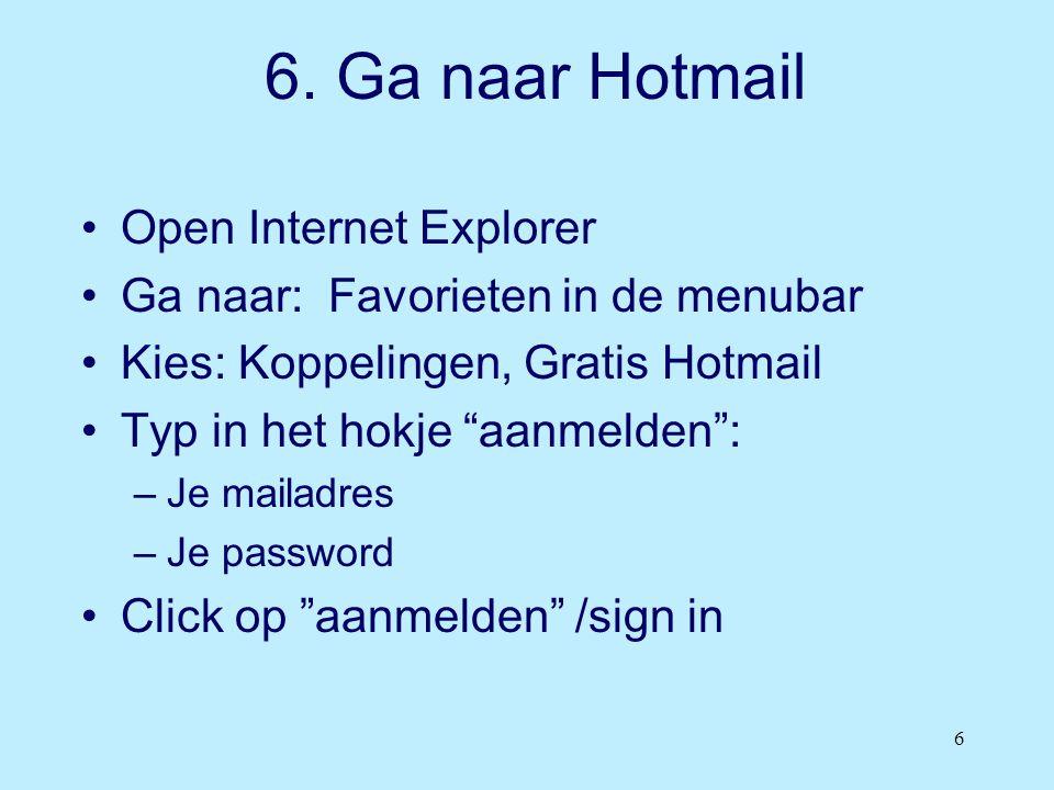 """6 6. Ga naar Hotmail •Open Internet Explorer •Ga naar: Favorieten in de menubar •Kies: Koppelingen, Gratis Hotmail •Typ in het hokje """"aanmelden"""": –Je"""