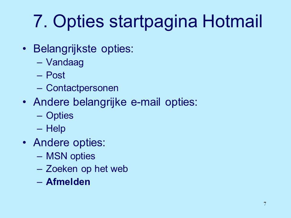 7 7. Opties startpagina Hotmail •Belangrijkste opties: –Vandaag –Post –Contactpersonen •Andere belangrijke e-mail opties: –Opties –Help •Andere opties