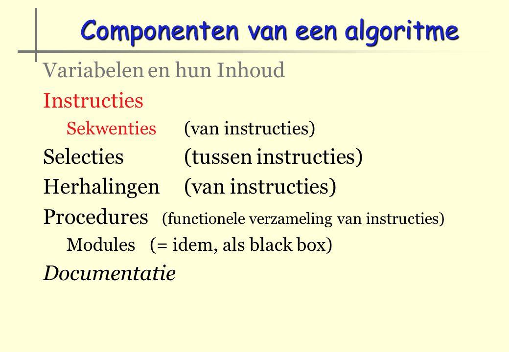 Structuren in de taal Controle structuur --> Selectie Waarheidstabel (truth-table) aba EN ba OF ba XOF bNIET b 111100 100111 010110 000001