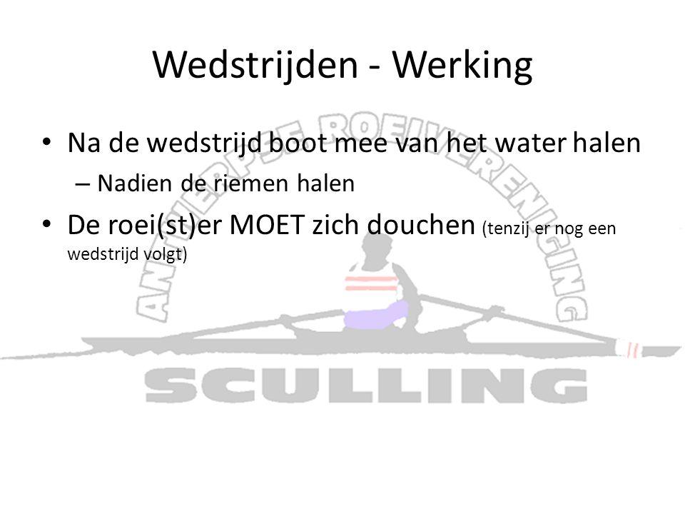 Wedstrijden - Werking • Na de wedstrijd boot mee van het water halen – Nadien de riemen halen • De roei(st)er MOET zich douchen (tenzij er nog een wed