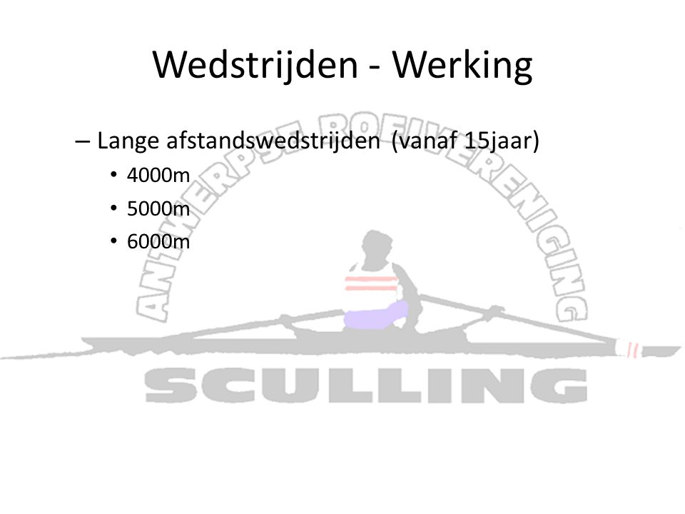 Wedstrijden - Werking – Lange afstandswedstrijden (vanaf 15jaar) • 4000m • 5000m • 6000m