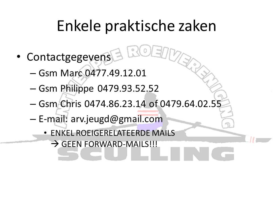 Enkele praktische zaken • Contactgegevens – Gsm Marc 0477.49.12.01 – Gsm Philippe 0479.93.52.52 – Gsm Chris 0474.86.23.14 of 0479.64.02.55 – E-mail: a