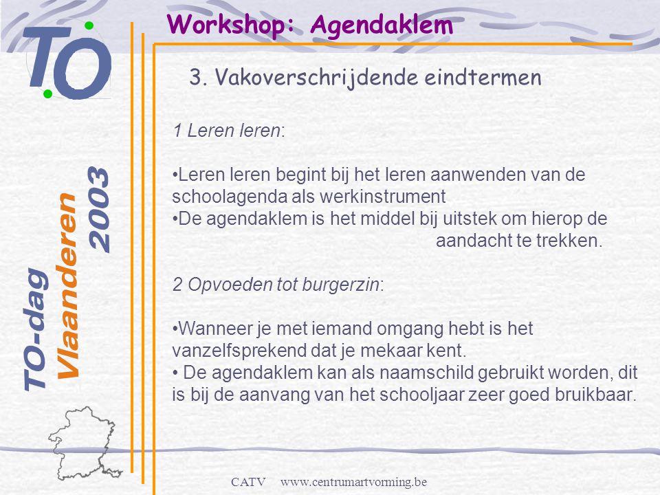 CATV www.centrumartvorming.be Workshop: Agendaklem 3. Vakoverschrijdende eindtermen 1 Leren leren: •Leren leren begint bij het leren aanwenden van de