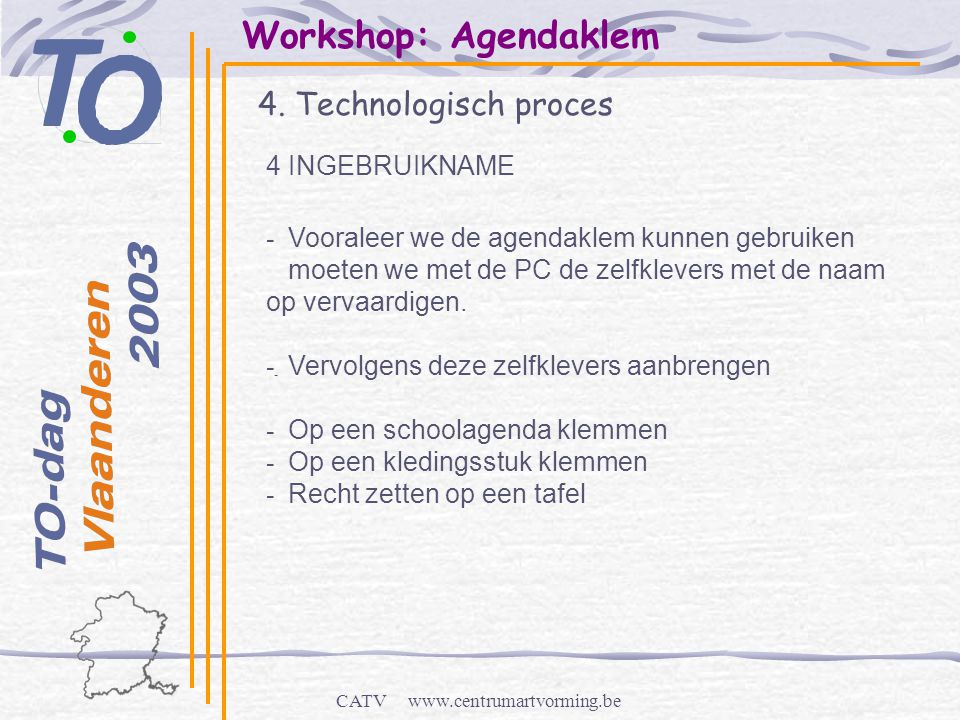 CATV www.centrumartvorming.be Workshop: Agendaklem 4. Technologisch proces - 4 INGEBRUIKNAME - Vooraleer we de agendaklem kunnen gebruiken moeten we m