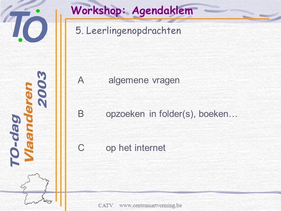CATV www.centrumartvorming.be Workshop: Agendaklem 5. Leerlingenopdrachten - A algemene vragen B opzoeken in folder(s), boeken… Cop het internet