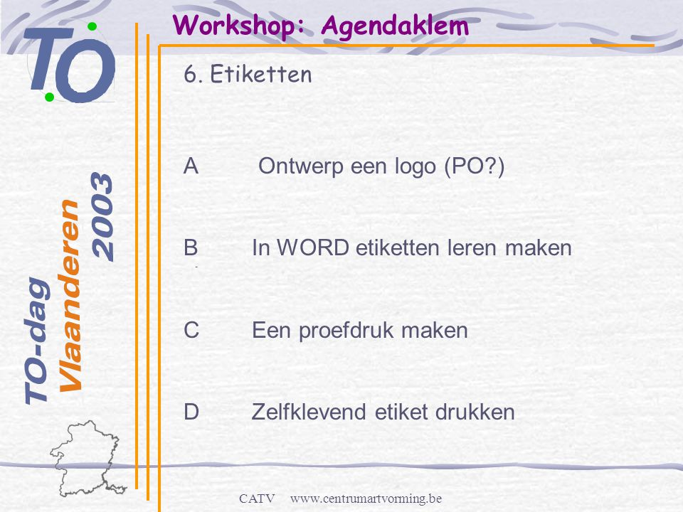 CATV www.centrumartvorming.be Workshop: Agendaklem 6. Etiketten - A Ontwerp een logo (PO?) B In WORD etiketten leren maken CEen proefdruk maken DZelfk