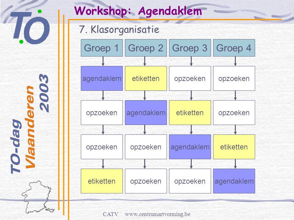 CATV www.centrumartvorming.be Workshop: Agendaklem 7. Klasorganisatie - Groep 1Groep 2Groep 3Groep 4 agendaklemetikettenopzoeken agendaklemetikettenop