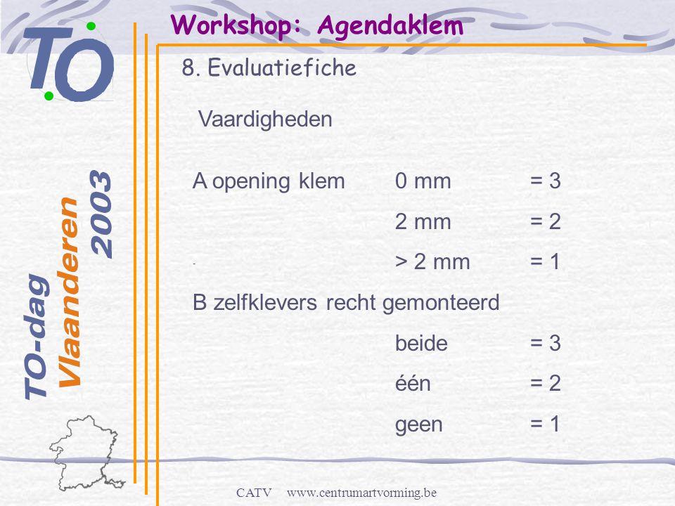 CATV www.centrumartvorming.be Workshop: Agendaklem 8. Evaluatiefiche - Vaardigheden A opening klem 0 mm= 3 2 mm= 2 > 2 mm= 1 B zelfklevers recht gemon