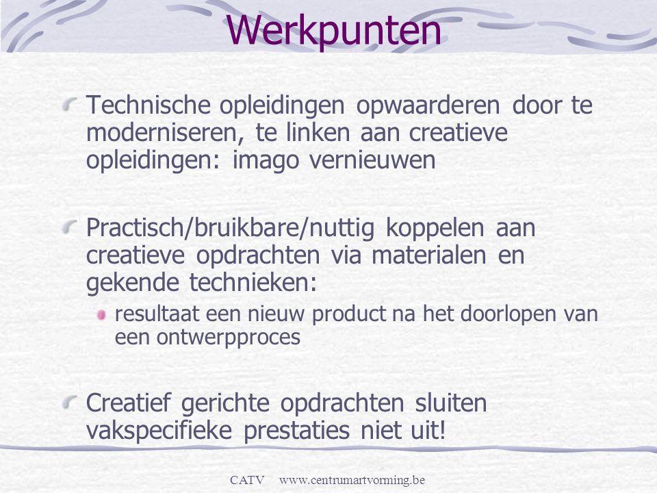 CATV www.centrumartvorming.be Werkpunten Technische opleidingen opwaarderen door te moderniseren, te linken aan creatieve opleidingen: imago vernieuwe