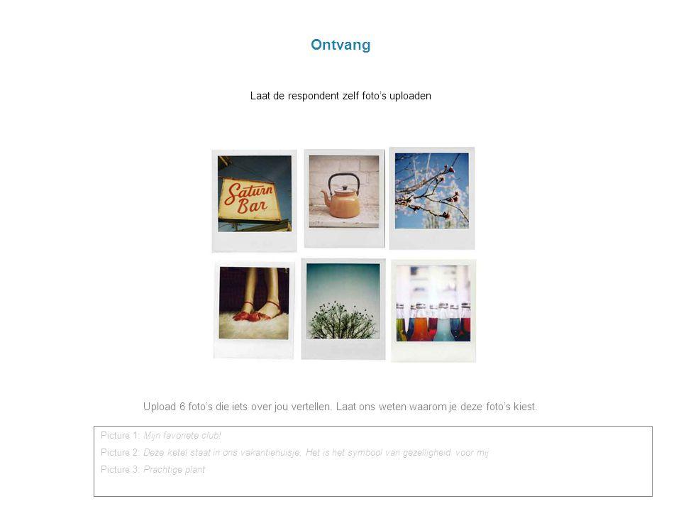 Ontvang Laat de respondent zelf foto's uploaden Upload 6 foto's die iets over jou vertellen.