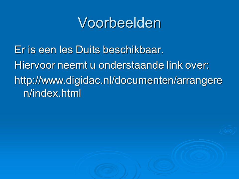 Voorbeelden Er is een les Duits beschikbaar. Hiervoor neemt u onderstaande link over: http://www.digidac.nl/documenten/arrangere n/index.html