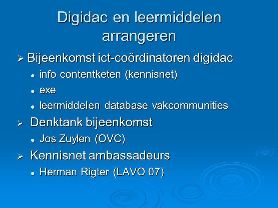 Digidac en leermiddelen arrangeren  Bijeenkomst ict-coördinatoren digidac  info contentketen (kennisnet)  exe  leermiddelen database vakcommunitie
