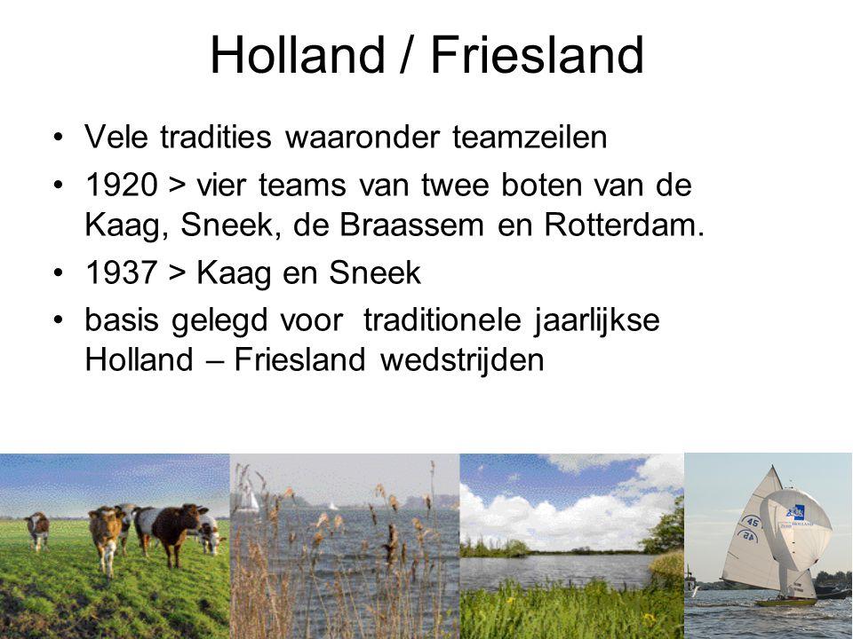 Holland / Friesland •Vele tradities waaronder teamzeilen •1920 > vier teams van twee boten van de Kaag, Sneek, de Braassem en Rotterdam.