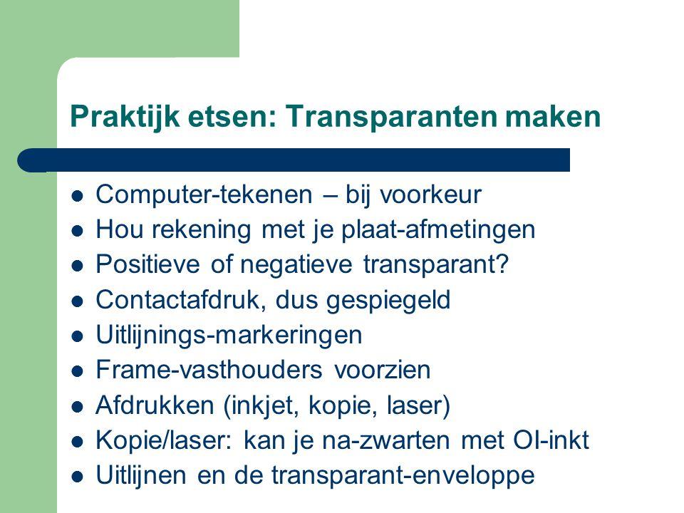 Praktijk etsen: Transparanten maken CComputer-tekenen – bij voorkeur HHou rekening met je plaat-afmetingen PPositieve of negatieve transparant.