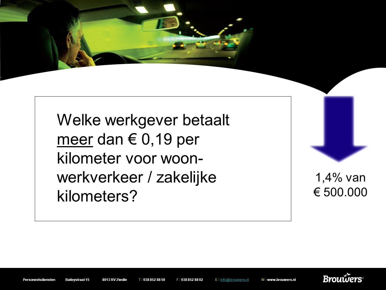 Personeelsdiensten Baileystraat 15 8013 RV Zwolle T / 038 852 88 50 F / 038 852 88 02 E / info@brouwers.nl W / www.brouwers.nlinfo@brouwers.nl Welke werkgever betaalt meer dan € 0,19 per kilometer voor woon- werkverkeer / zakelijke kilometers.