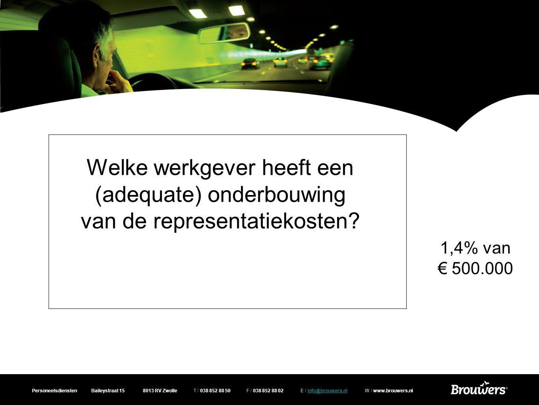 Personeelsdiensten Baileystraat 15 8013 RV Zwolle T / 038 852 88 50 F / 038 852 88 02 E / info@brouwers.nl W / www.brouwers.nlinfo@brouwers.nl Welke werkgever heeft een (adequate) onderbouwing van de representatiekosten.
