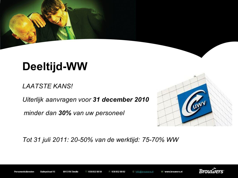 Personeelsdiensten Baileystraat 15 8013 RV Zwolle T / 038 852 88 50 F / 038 852 88 02 E / info@brouwers.nl W / www.brouwers.nlinfo@brouwers.nl Deeltijd-WW LAATSTE KANS.