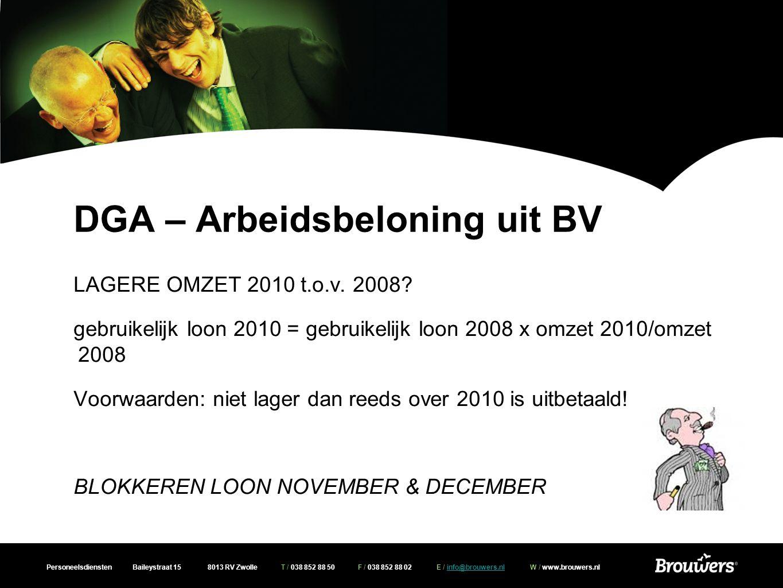 Personeelsdiensten Baileystraat 15 8013 RV Zwolle T / 038 852 88 50 F / 038 852 88 02 E / info@brouwers.nl W / www.brouwers.nlinfo@brouwers.nl DGA – Arbeidsbeloning uit BV LAGERE OMZET 2010 t.o.v.