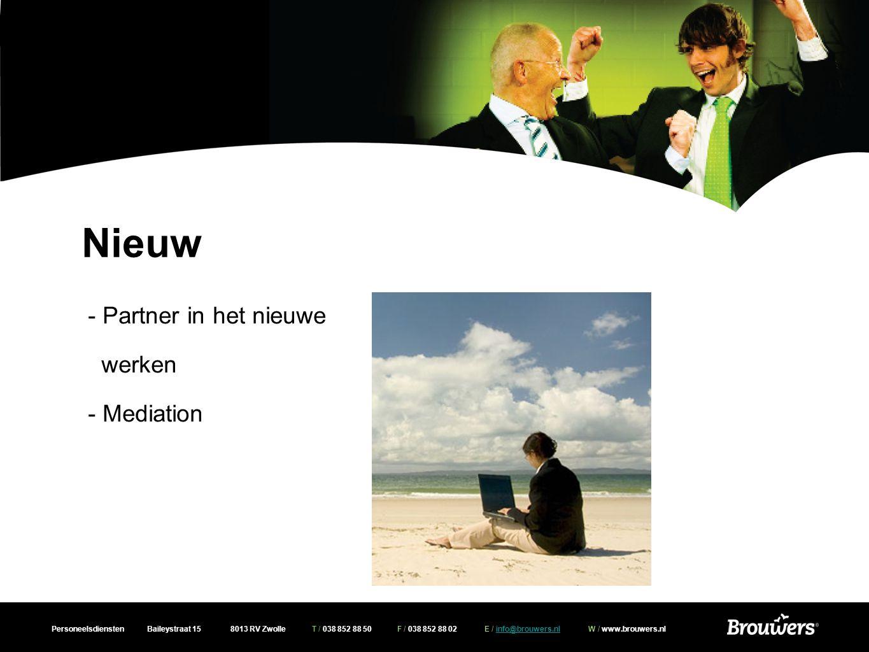Personeelsdiensten Baileystraat 15 8013 RV Zwolle T / 038 852 88 50 F / 038 852 88 02 E / info@brouwers.nl W / www.brouwers.nlinfo@brouwers.nl Nieuw - Partner in het nieuwe werken - Mediation