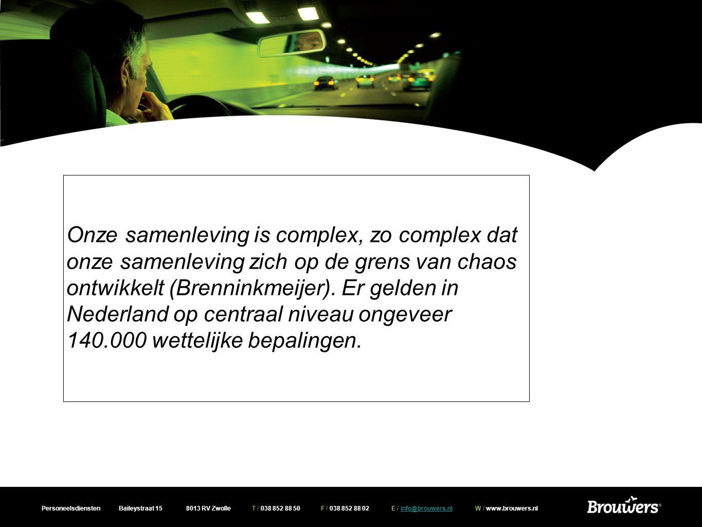 Personeelsdiensten Baileystraat 15 8013 RV Zwolle T / 038 852 88 50 F / 038 852 88 02 E / info@brouwers.nl W / www.brouwers.nlinfo@brouwers.nl Onze samenleving is complex, zo complex dat onze samenleving zich op de grens van chaos ontwikkelt (Brenninkmeijer).