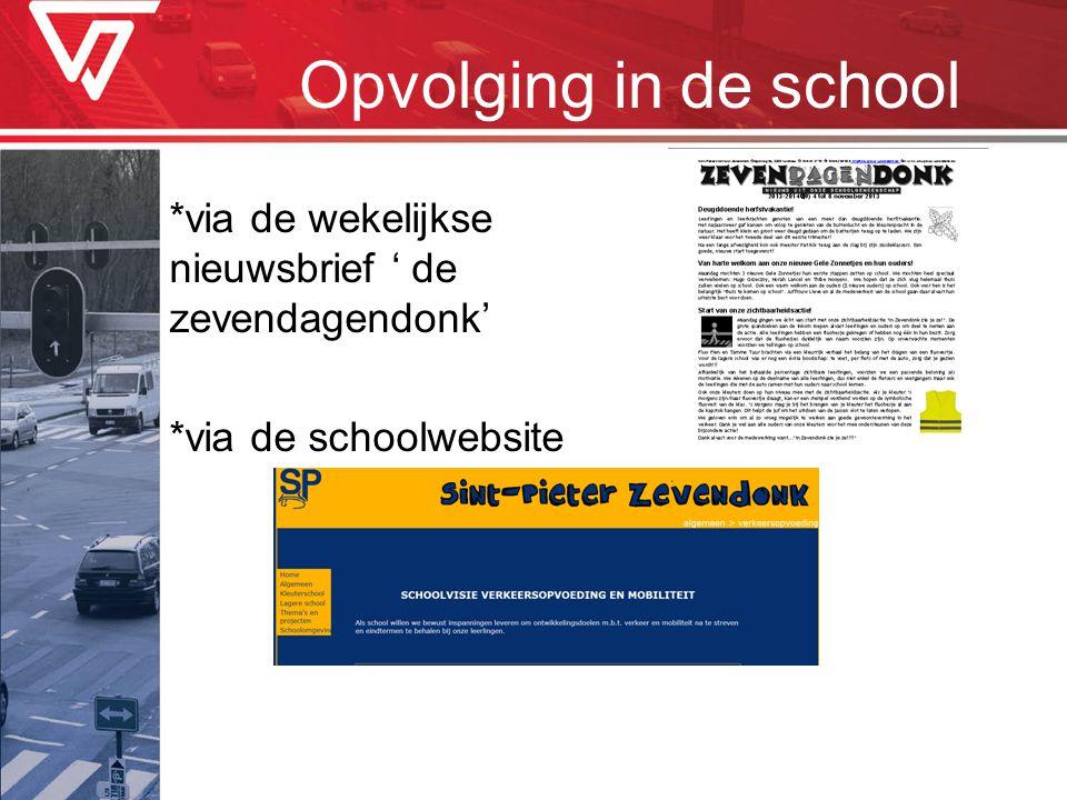 Opvolging in de school *via de wekelijkse nieuwsbrief ' de zevendagendonk' *via de schoolwebsite