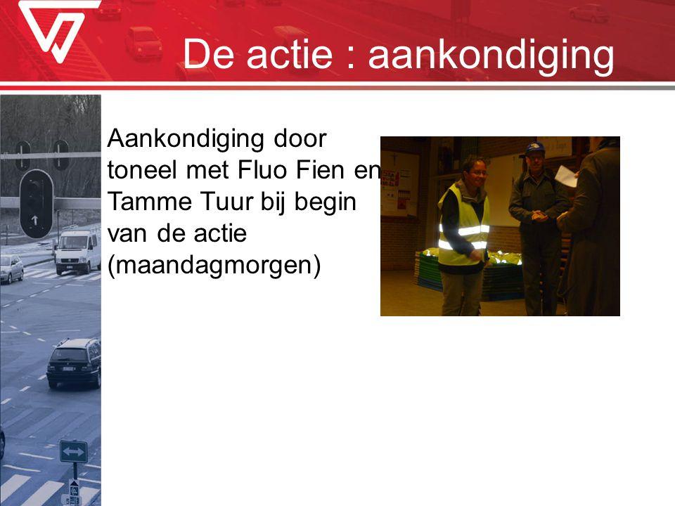 De actie : aankondiging Aankondiging door toneel met Fluo Fien en Tamme Tuur bij begin van de actie (maandagmorgen)