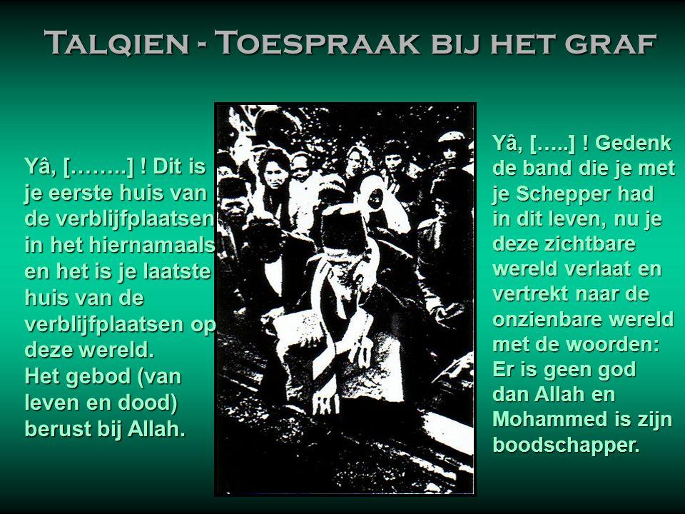 Talqien - Toespraak bij het graf De profeet Mohammed heeft ons geleerd, dat wanneer één van onze moslimbroeders of -zusters overlijdt en hij of zij wo