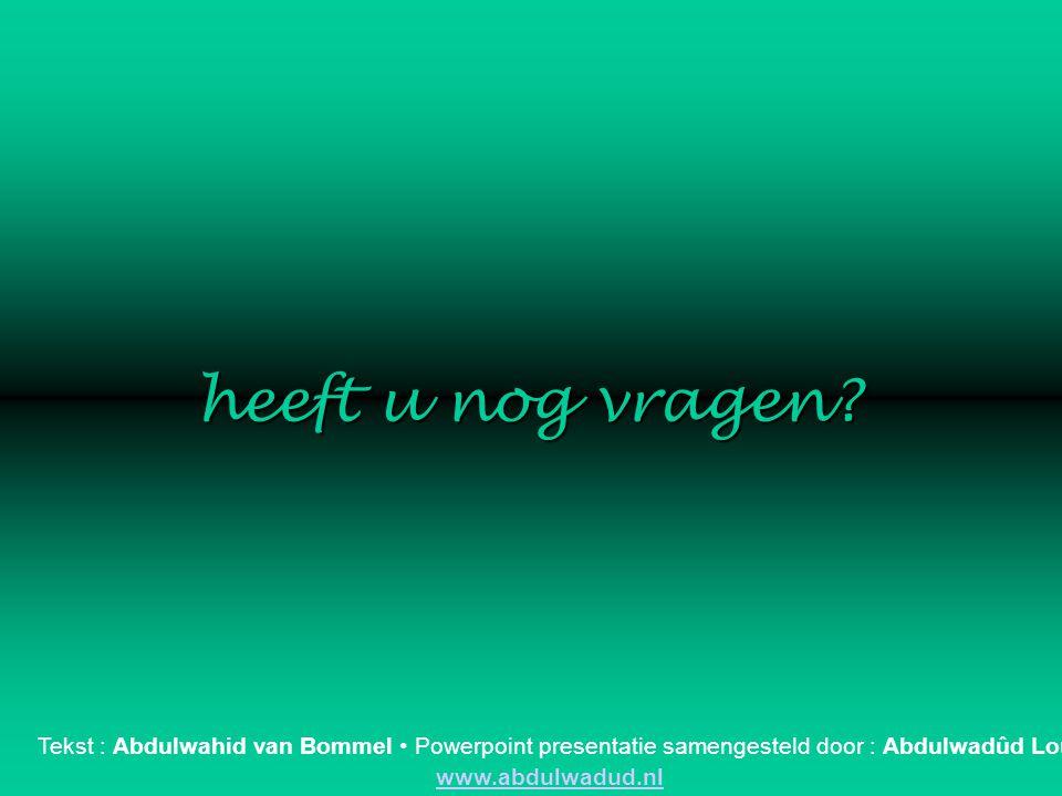 dank u voor uw aandacht Tekst : Abdulwahid van Bommel • Powerpoint presentatie samengesteld door : Abdulwadûd Louws www.abdulwadud.nl