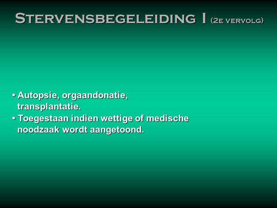 • Autopsie, orgaandonatie, transplantatie. transplantatie. • Toegestaan indien wettige of medische noodzaak wordt aangetoond. noodzaak wordt aangetoon