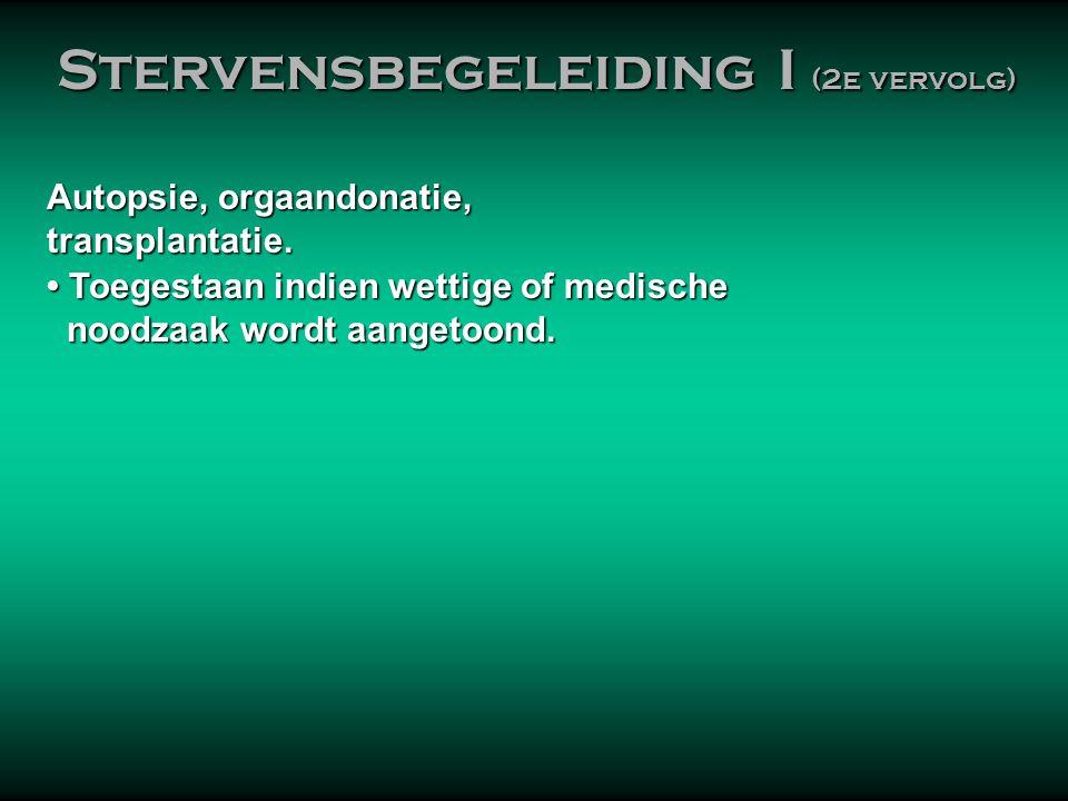 Autopsie, orgaandonatie, transplantatie. transplantatie. • Toegestaan indien wettige of medische noodzaak wordt aangetoond. noodzaak wordt aangetoond.