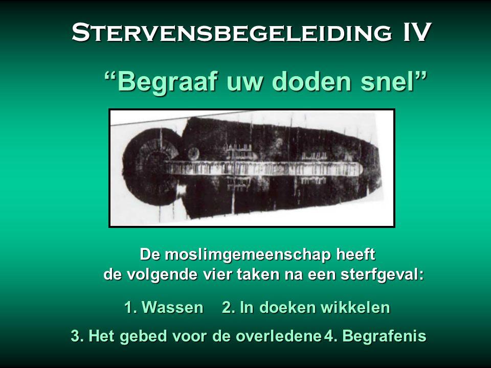 Stervensbegeleiding III Stervensbegeleiding III Het kenmerk van de moslim stervensbegeleiding, begrafenis, en rouwverwerking bestaat eruit dat moslims