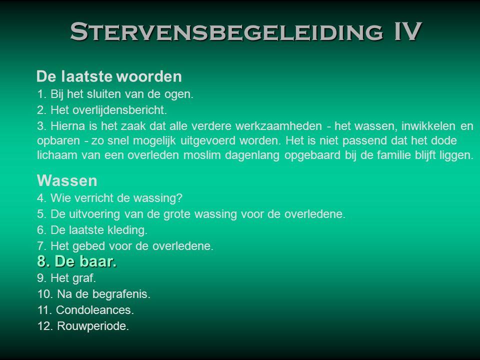 Stervensbegeleiding IV Stervensbegeleiding IV De laatste woorden 1. Bij het sluiten van de ogen. 2. Het overlijdensbericht. 3. Hierna is het zaak dat