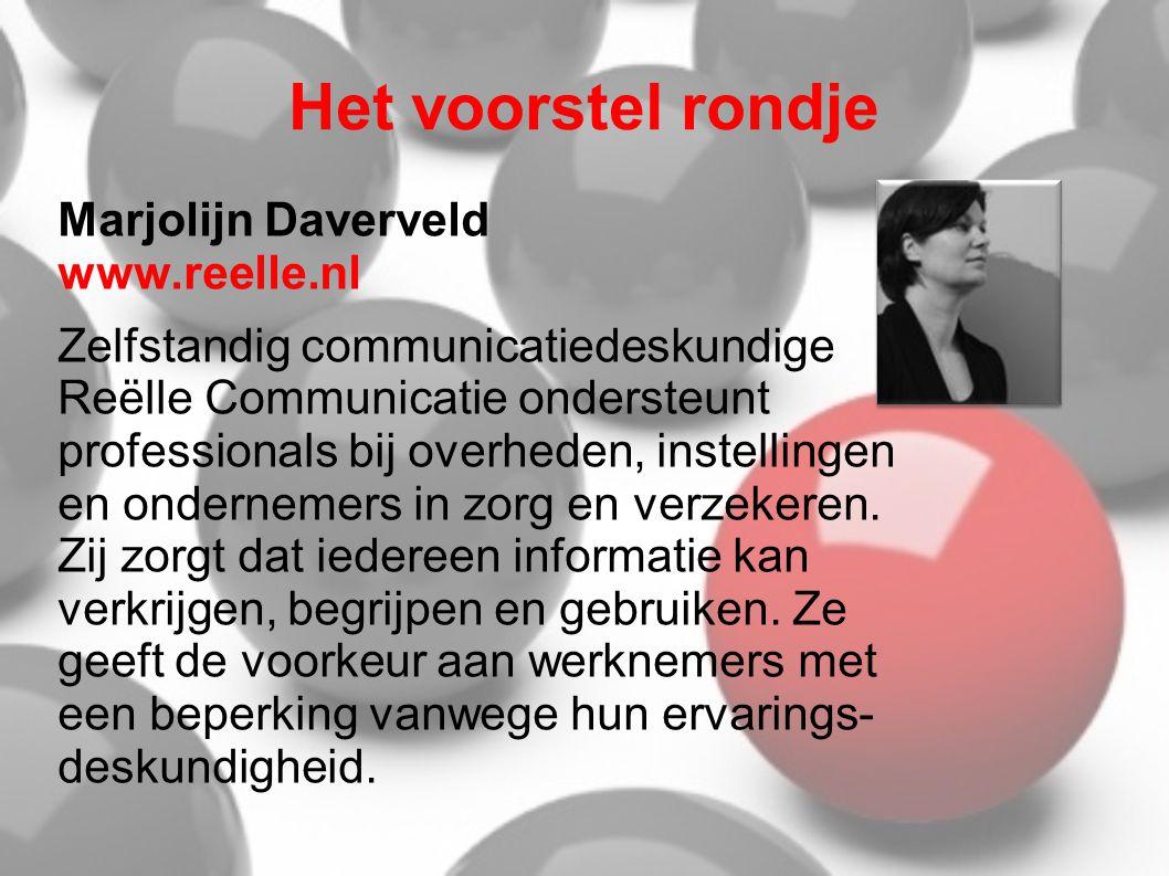 Het voorstel rondje Marjolijn Daverveld www.reelle.nl Zelfstandig communicatiedeskundige Reëlle Communicatie ondersteunt professionals bij overheden, instellingen en ondernemers in zorg en verzekeren.