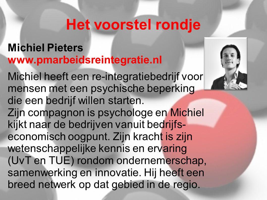Het voorstel rondje Michiel Pieters www.pmarbeidsreintegratie.nl Michiel heeft een re-integratiebedrijf voor mensen met een psychische beperking die e