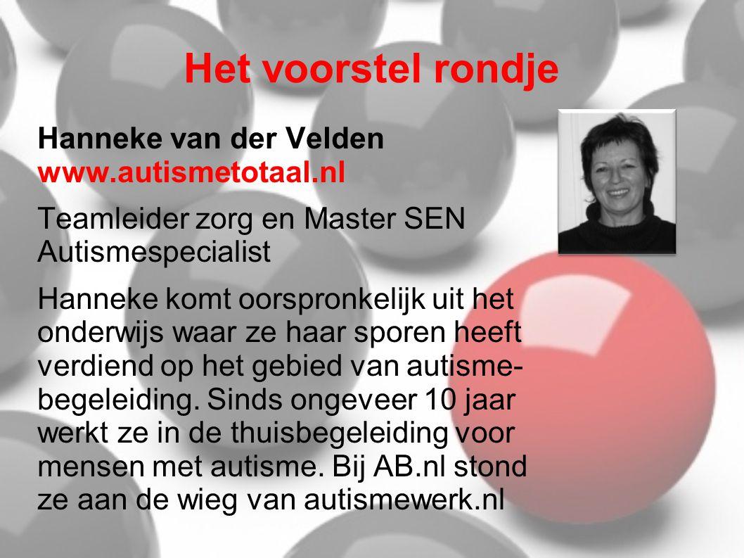 Het voorstel rondje Hanneke van der Velden www.autismetotaal.nl Teamleider zorg en Master SEN Autismespecialist Hanneke komt oorspronkelijk uit het onderwijs waar ze haar sporen heeft verdiend op het gebied van autisme- begeleiding.